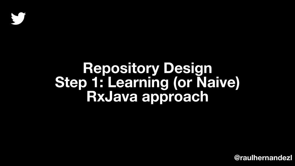 Repository Design Step 1: Learning (or Naive) R...