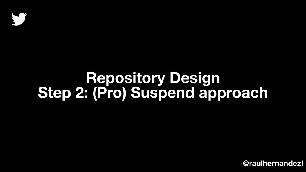 Repository Design Step 2: (Pro) Suspend approac...