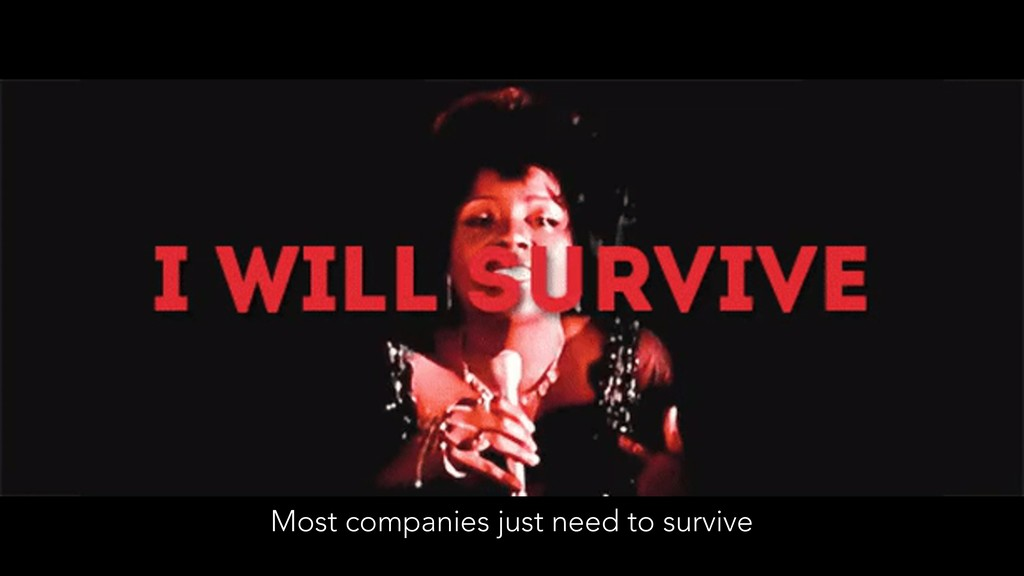 Most companies just need to survive