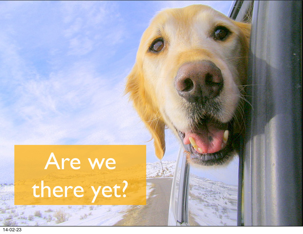 Are we there yet? 14-02-23