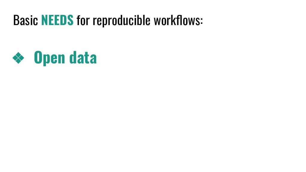 Basic NEEDS for reproducible workflows: ❖ Open d...