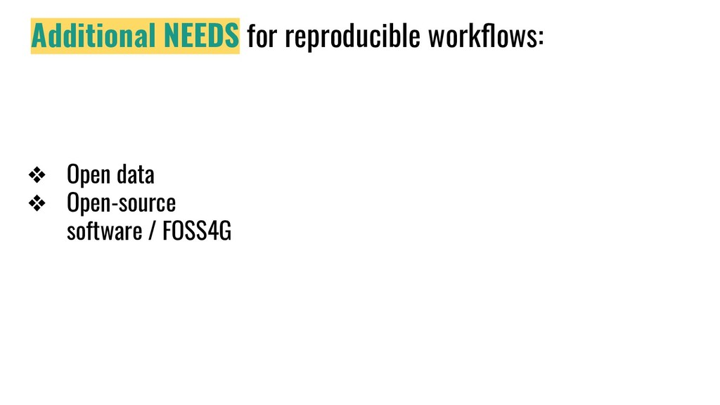 Additional NEEDS for reproducible workflows: ❖ O...