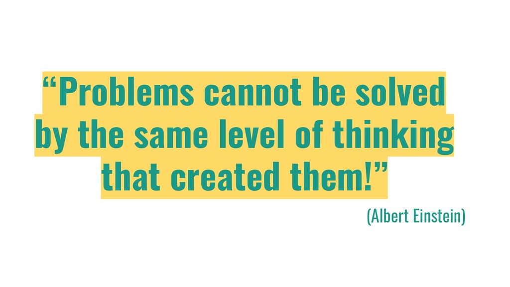 """Problems cannot be solved by the same level of..."