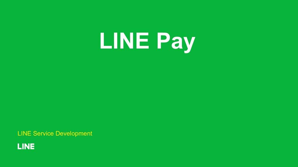 LINE Pay LINE Service Development