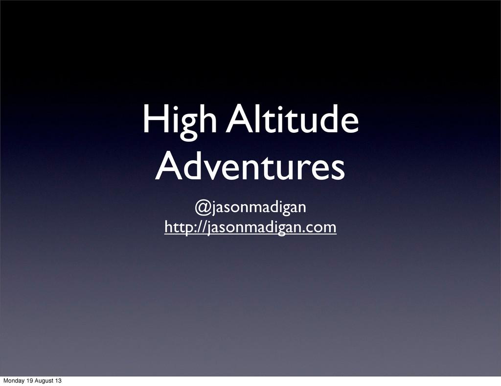High Altitude Adventures @jasonmadigan http://j...