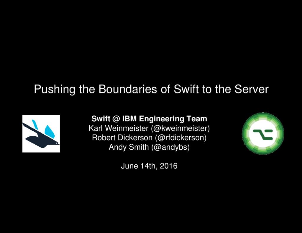 Swift @ IBM Engineering Team Karl Weinmeister (...