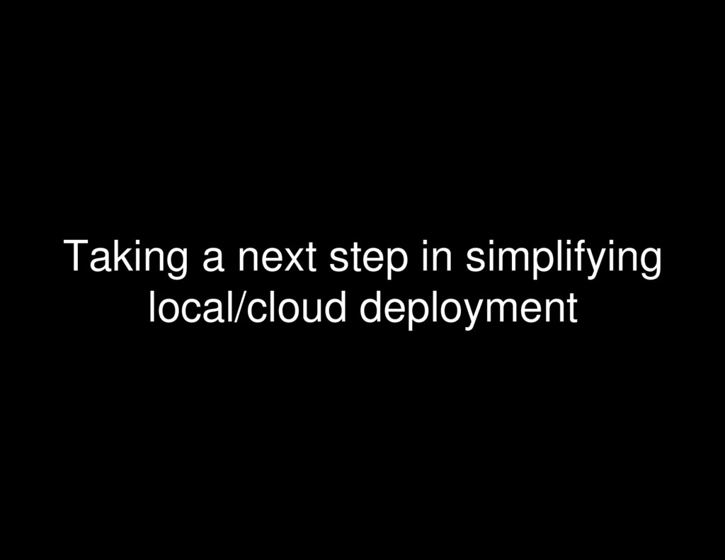 Taking a next step in simplifying local/cloud d...