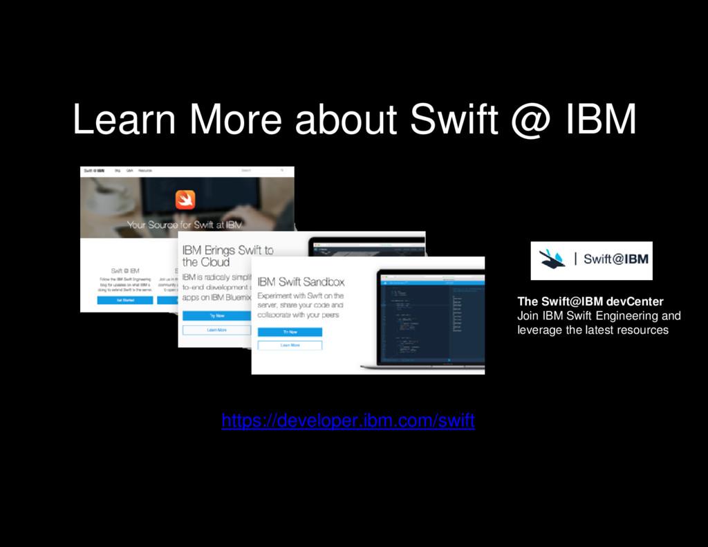 Learn More about Swift @ IBM https://developer....