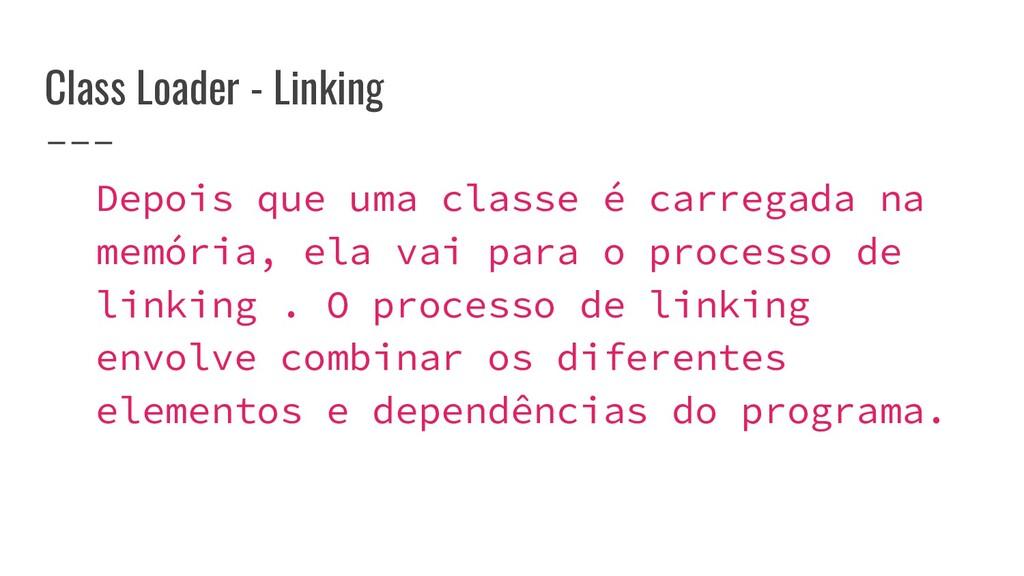 Class Loader - Linking Depois que uma classe é ...