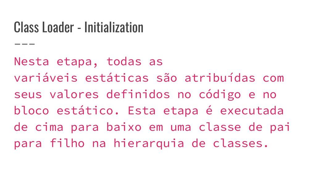 Class Loader - Initialization Nesta etapa, toda...