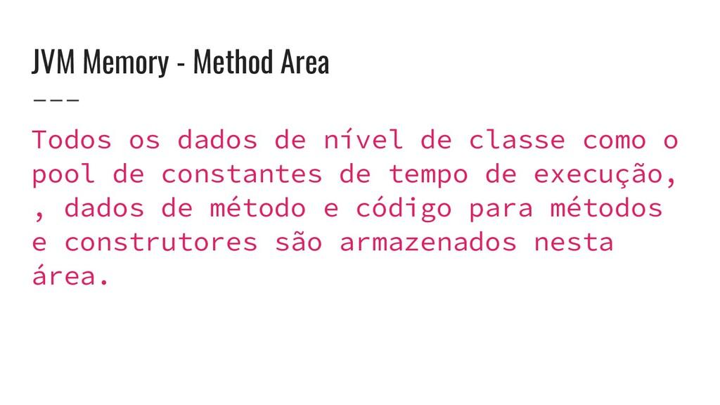 JVM Memory - Method Area Todos os dados de níve...