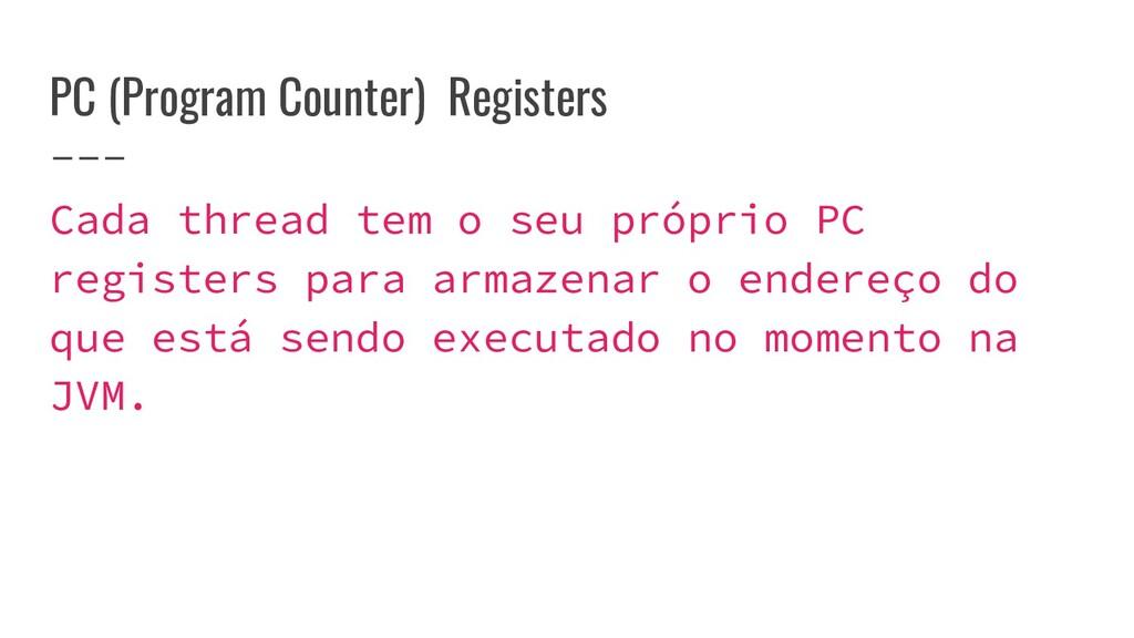 PC (Program Counter) Registers Cada thread tem ...