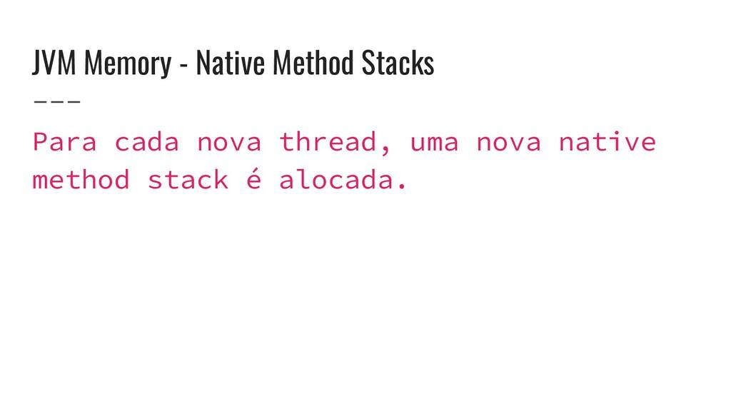 JVM Memory - Native Method Stacks Para cada nov...