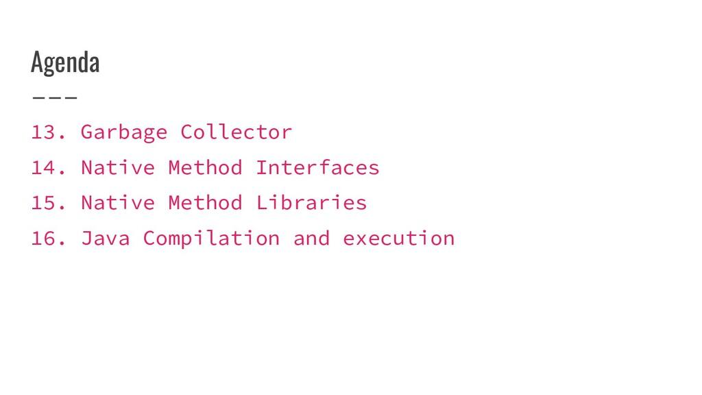 Agenda 13. Garbage Collector 14. Native Method ...