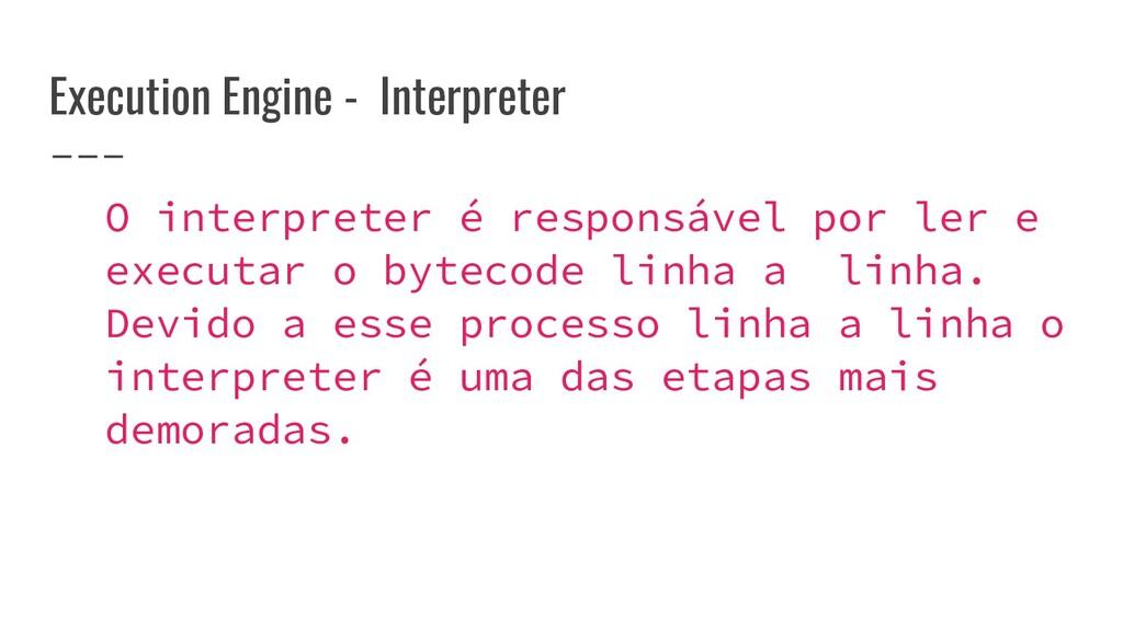 Execution Engine - Interpreter O interpreter é ...