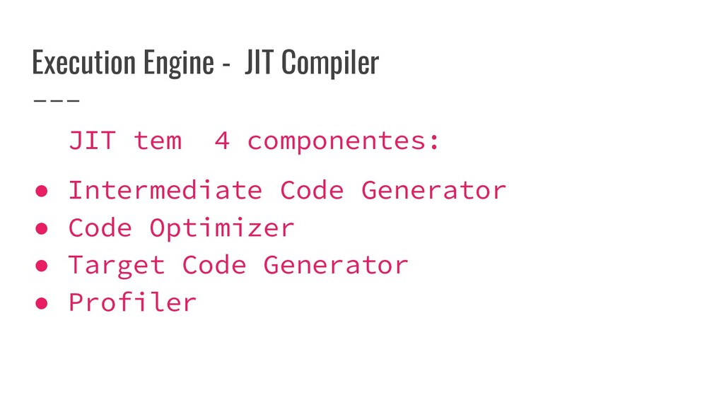 Execution Engine - JIT Compiler JIT tem 4 compo...