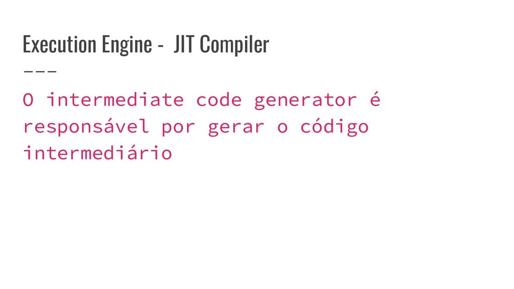 Execution Engine - JIT Compiler O intermediate ...