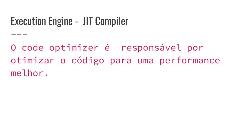 Execution Engine - JIT Compiler O code optimize...