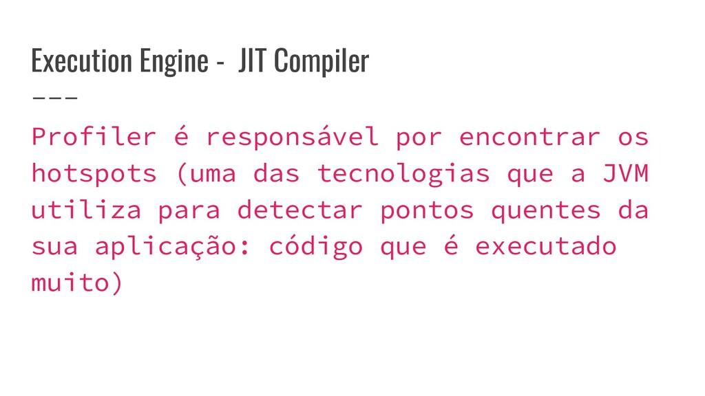 Execution Engine - JIT Compiler Profiler é resp...