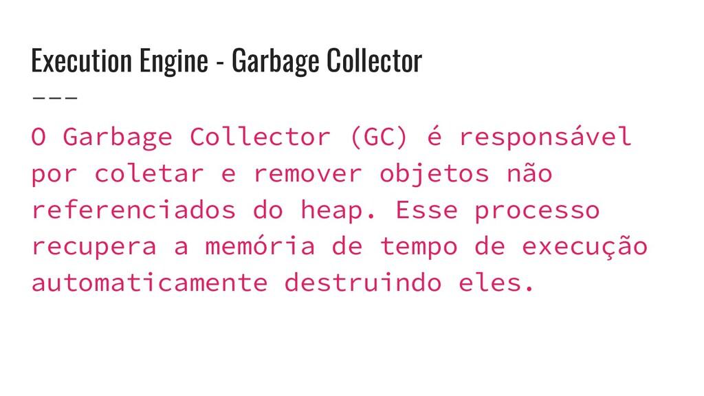 Execution Engine - Garbage Collector O Garbage ...