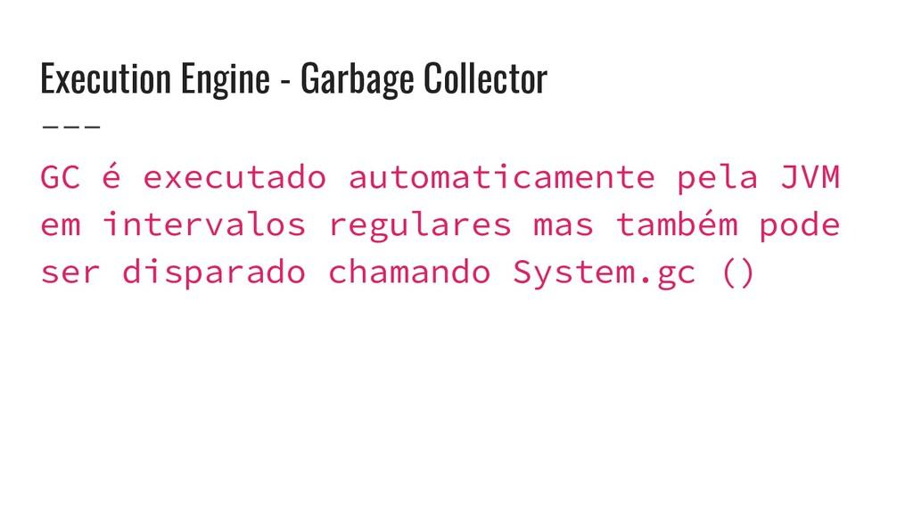 Execution Engine - Garbage Collector GC é execu...