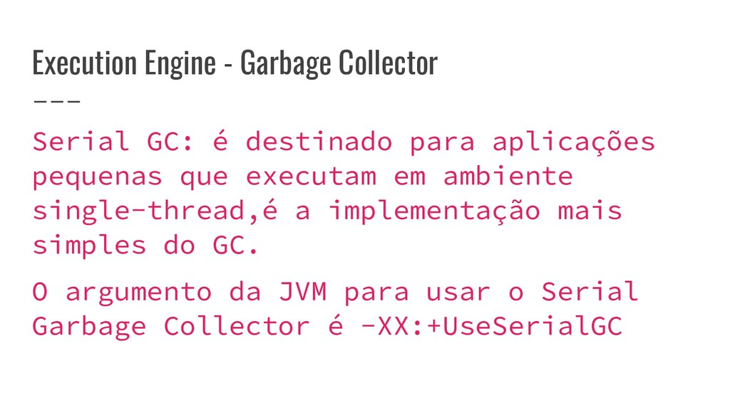 Execution Engine - Garbage Collector Serial GC:...