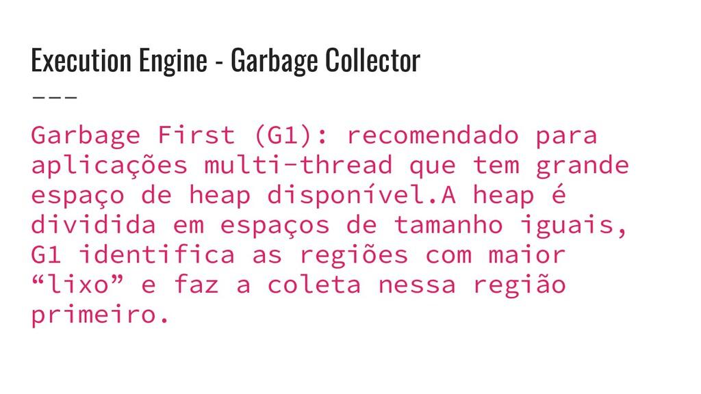 Execution Engine - Garbage Collector Garbage Fi...