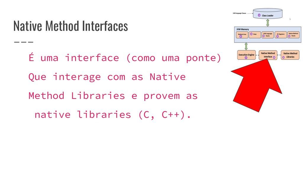 Native Method Interfaces É uma interface (como ...