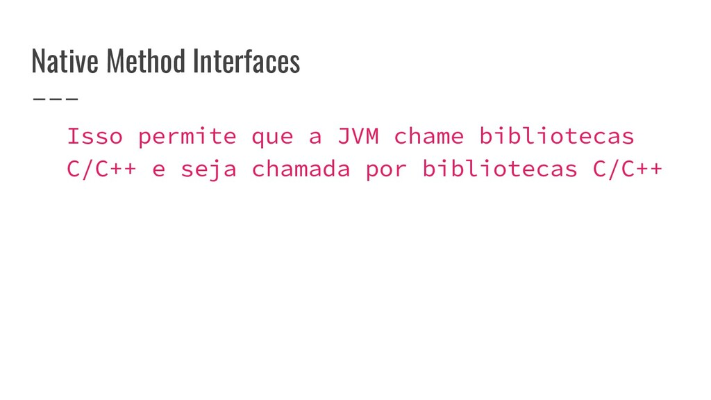 Native Method Interfaces Isso permite que a JVM...