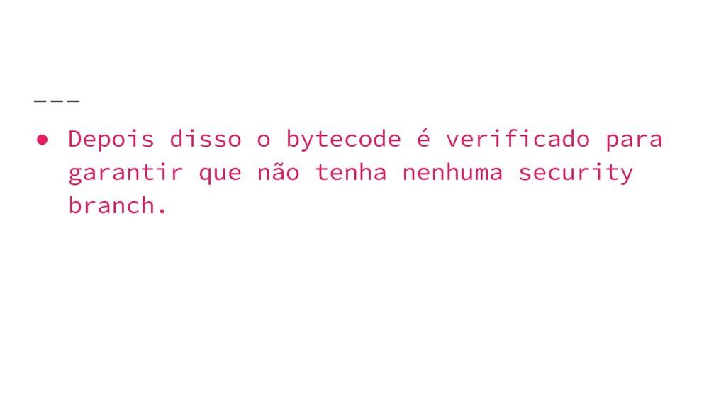 ● Depois disso o bytecode é verificado para gar...