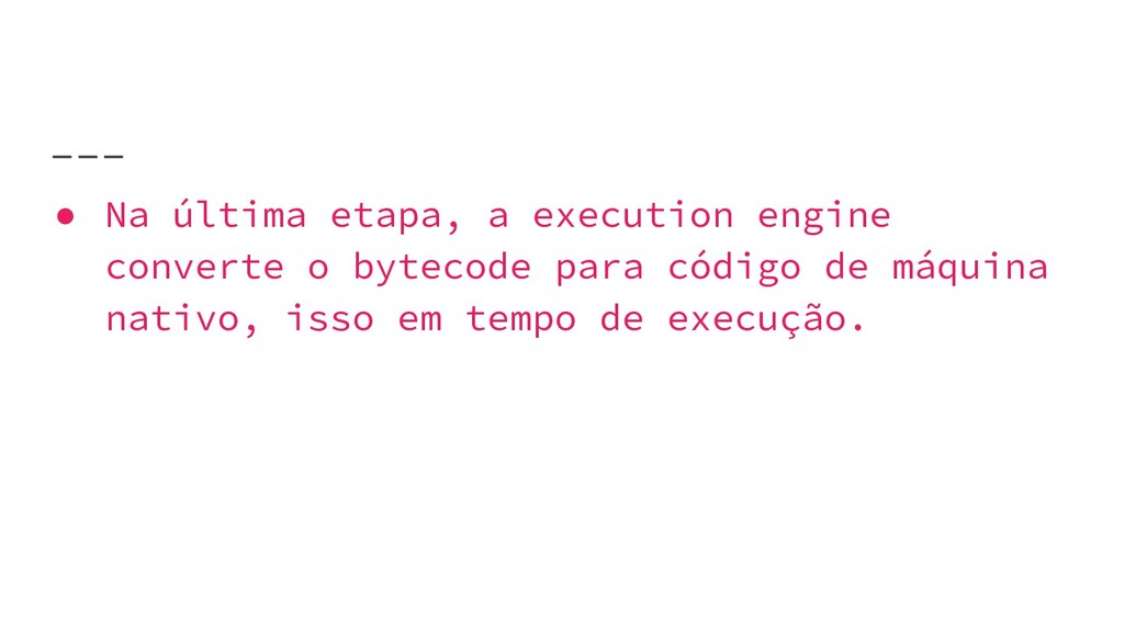 ● Na última etapa, a execution engine converte ...