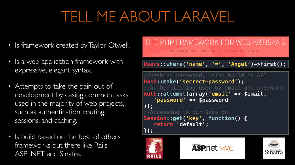 TELL ME ABOUT LARAVEL • Is framework created by...