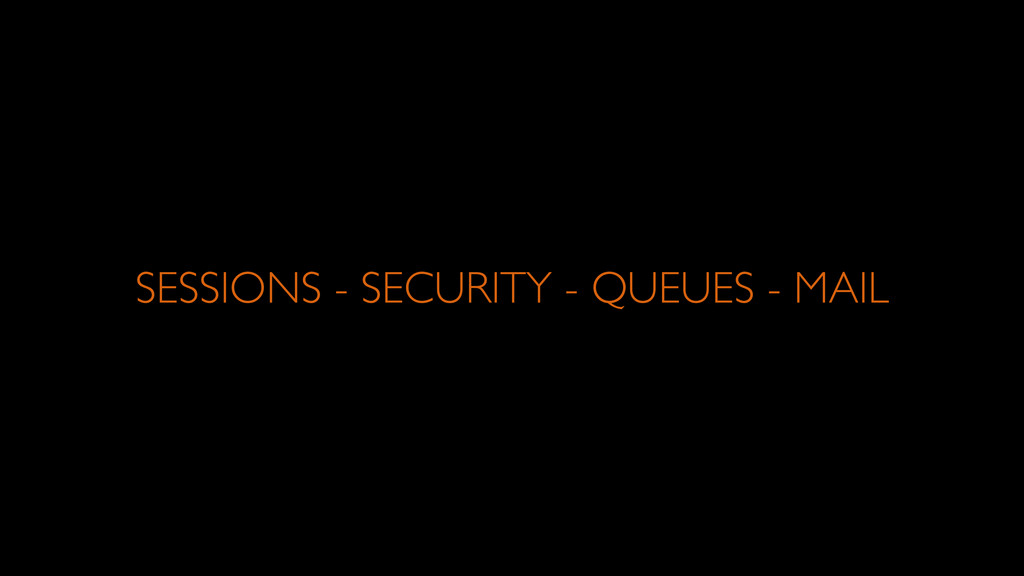 SESSIONS - SECURITY - QUEUES - MAIL