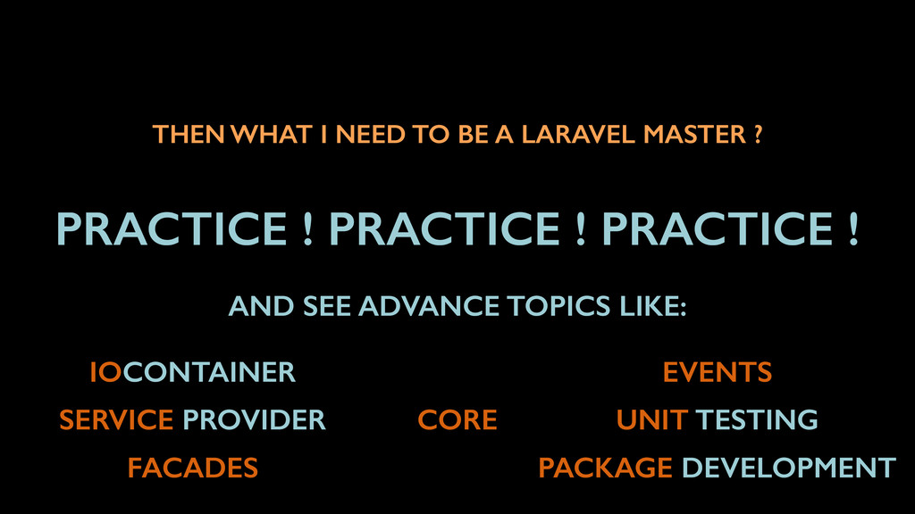 THEN WHAT I NEED TO BE A LARAVEL MASTER ? PRACT...
