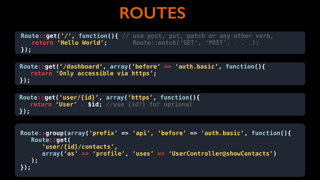 ROUTES Route::get('/', function(){ // use post,...