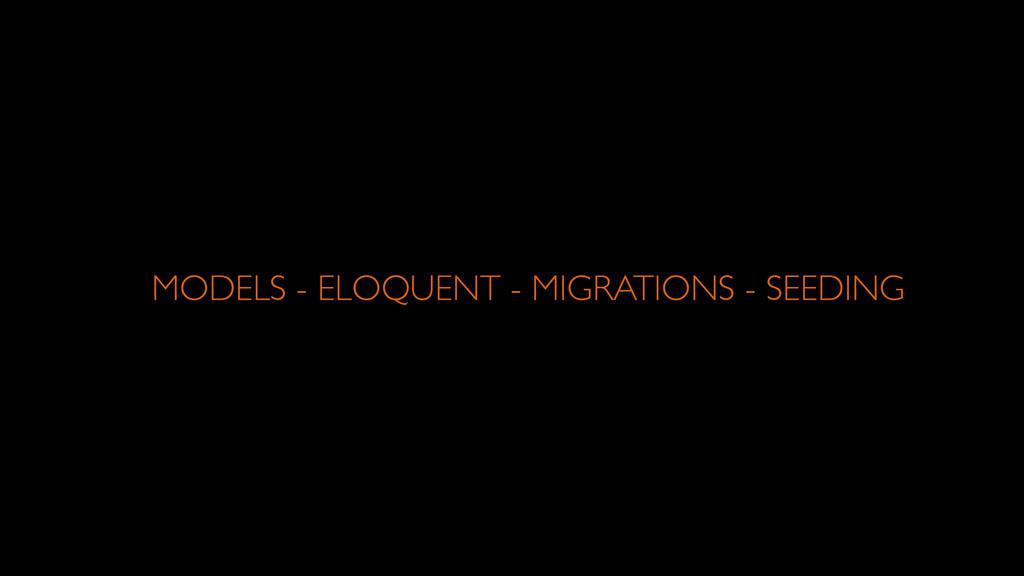 MODELS - ELOQUENT - MIGRATIONS - SEEDING