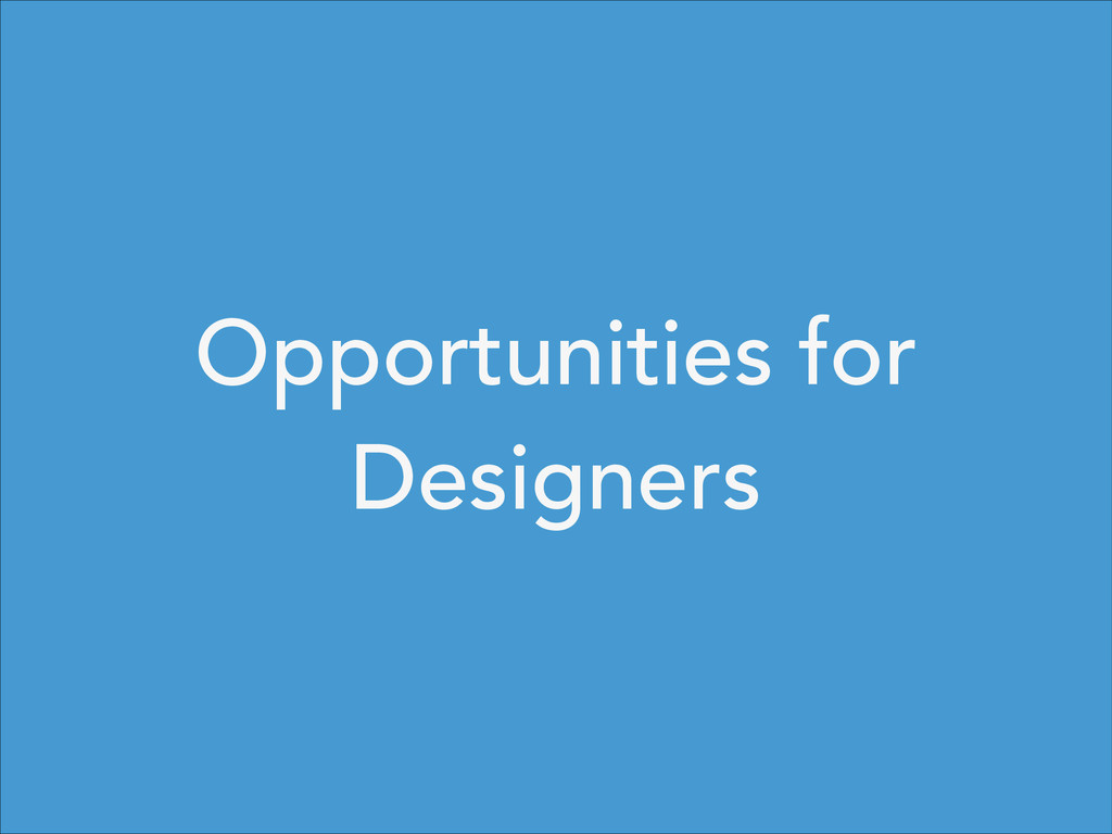 Opportunities for Designers