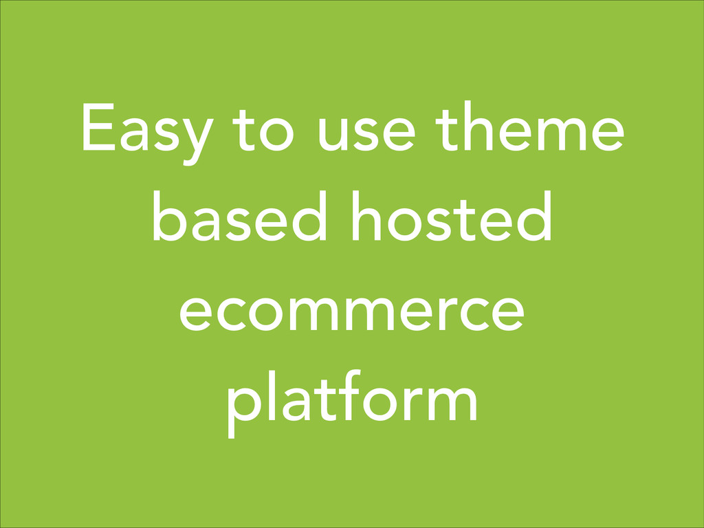 Easy to use theme based hosted ecommerce platfo...