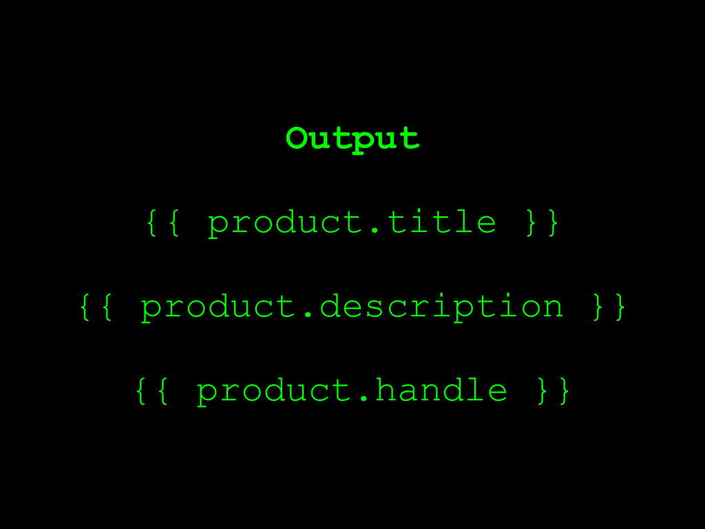 Output ! {{ product.title }} ! {{ product.descr...