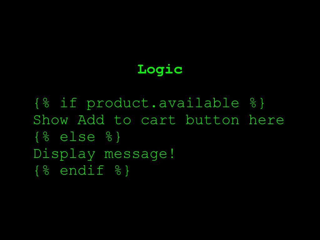 Logic ! {% if product.available %} Show Add to ...