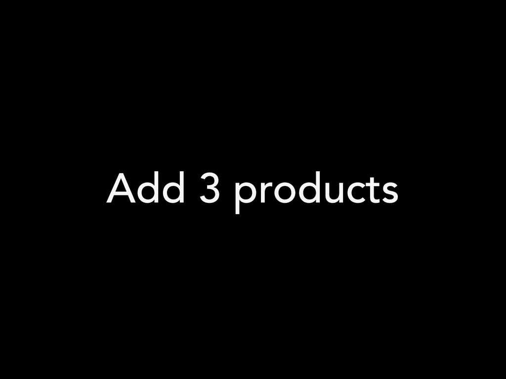 Add 3 products