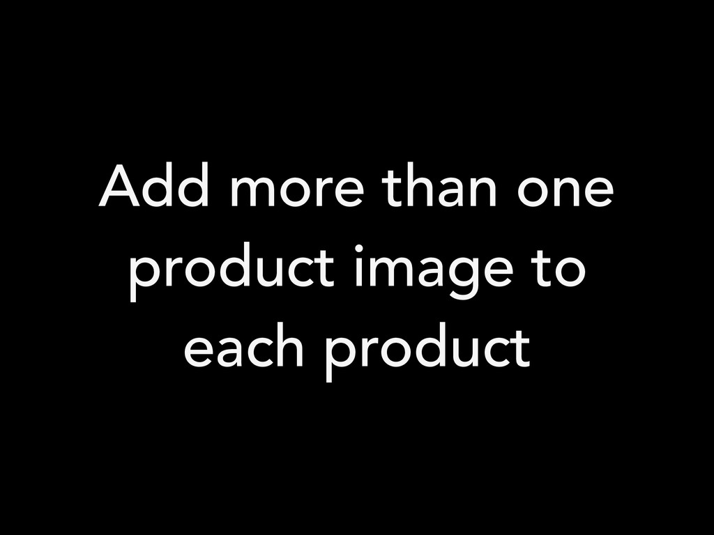 Add more than one product image to each product
