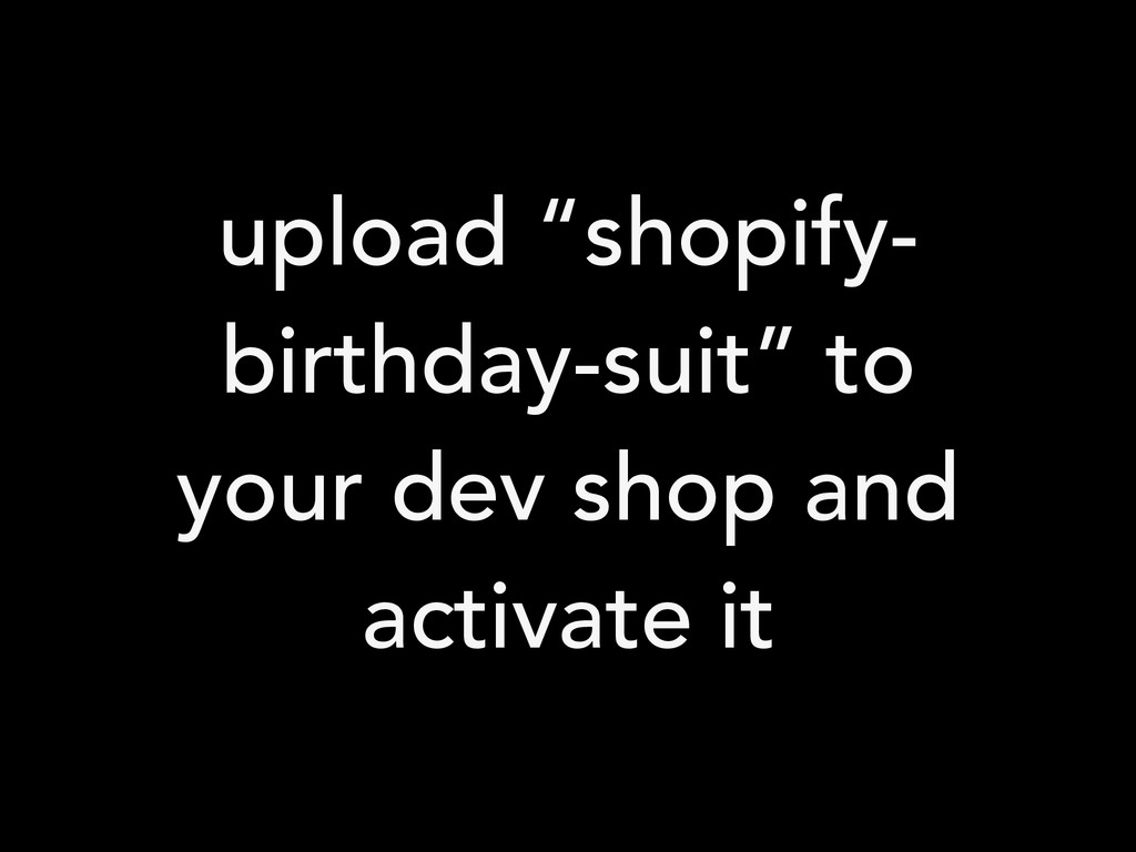 "upload ""shopify- birthday-suit"" to your dev sho..."