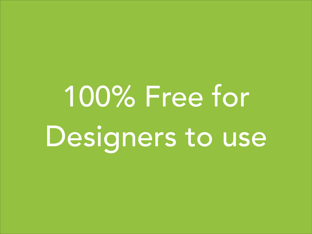 100% Free for Designers to use