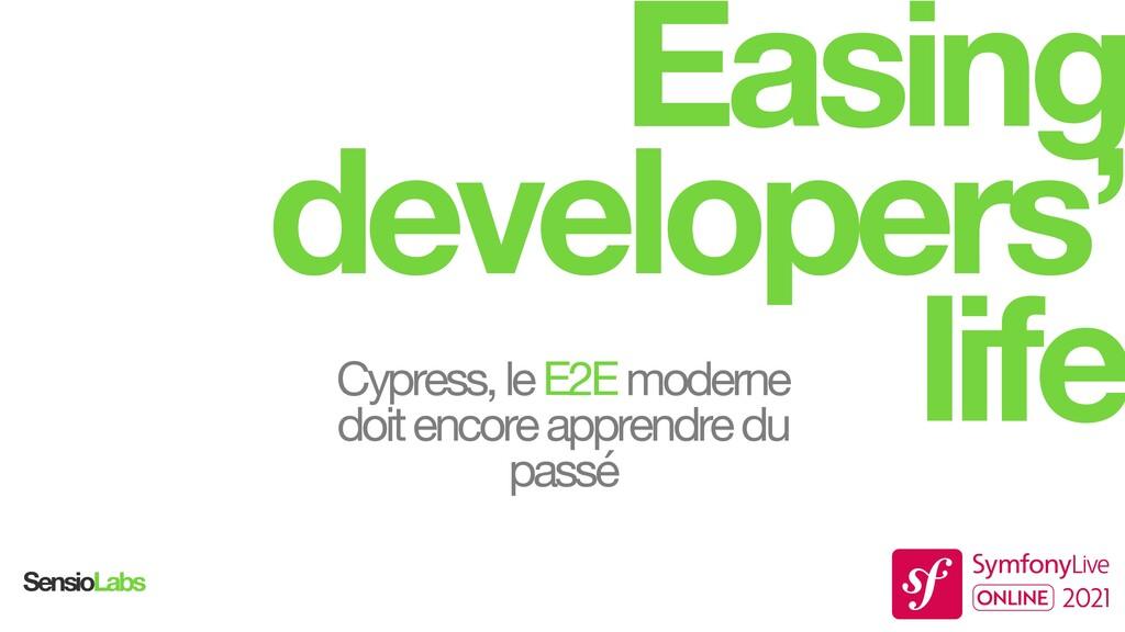 Easing developers' life university.sensiolabs.c...