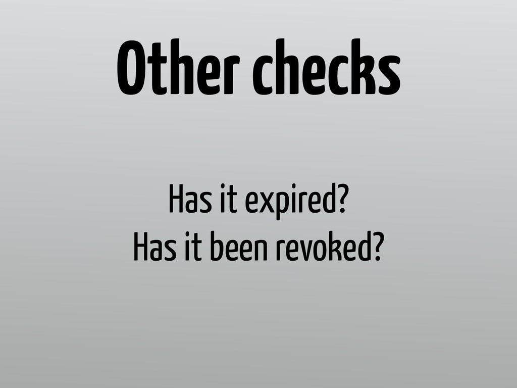 Has it expired? Has it been revoked? Other chec...