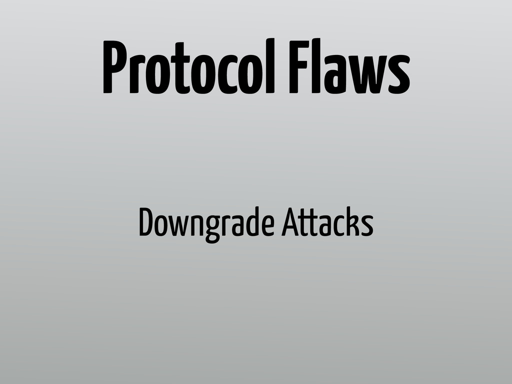 Downgrade Attacks Protocol Flaws