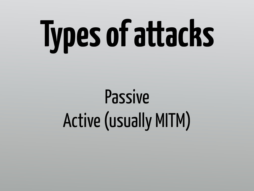 Passive Active (usually MITM) Types of attacks