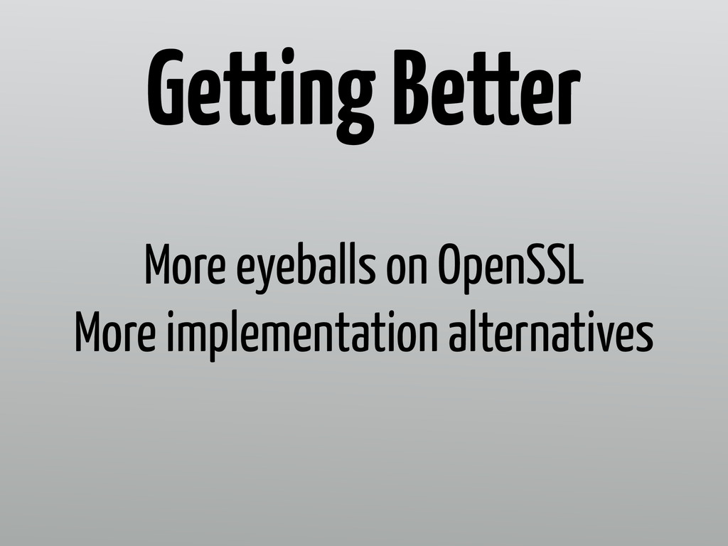 More eyeballs on OpenSSL More implementation al...
