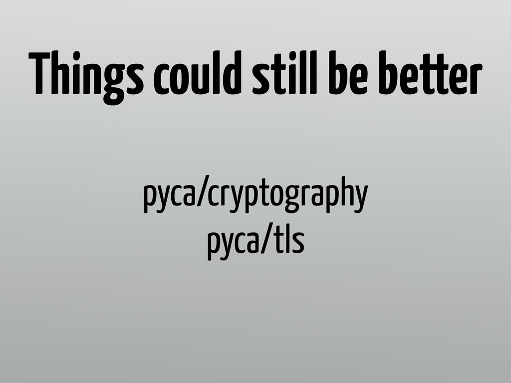 pyca/cryptography pyca/tls Things could still b...